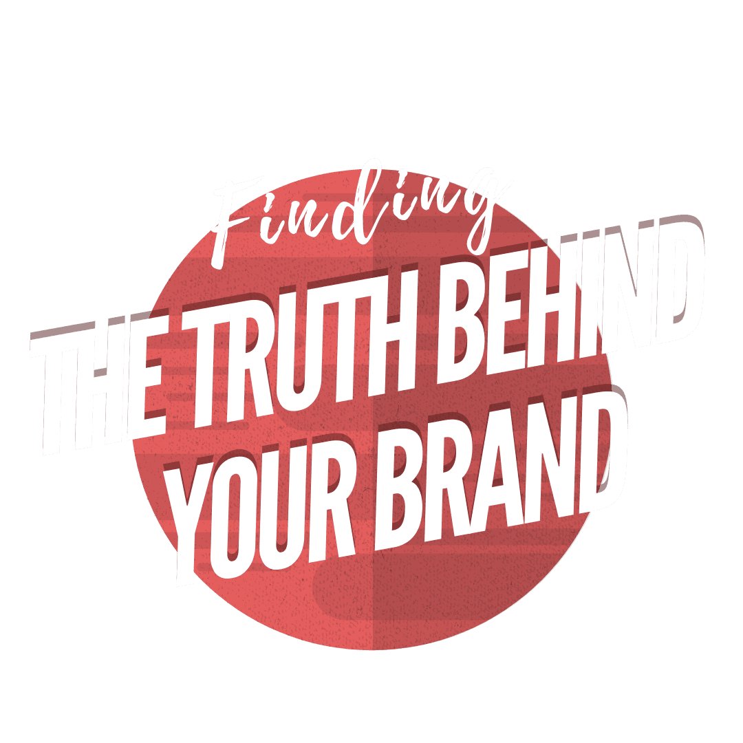 Finding the Truth Behind Your Brand